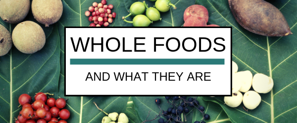 What Are Whole Foods?